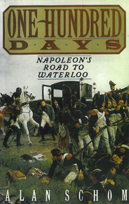 One Hundred days_Napoleon's road to waterloo by Alan Schom