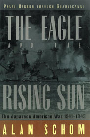 The Eagle and the Rising Sun_The Japanese-American War 1941-1943 by Alan Schom